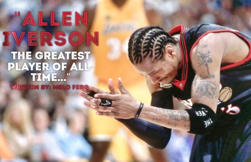 Updated Why Allen Iverson Is The Greatest Player Of All
