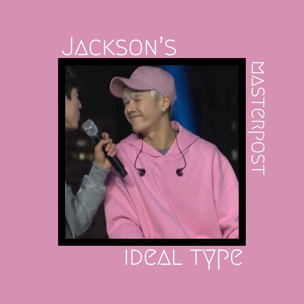 Jackson's ideal type masterpost | GOT7 Amino