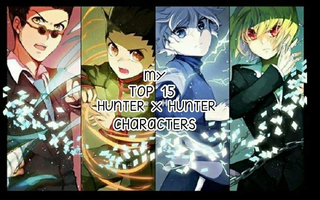 My Top 15 Hunter X Hunter Characters | Anime Amino