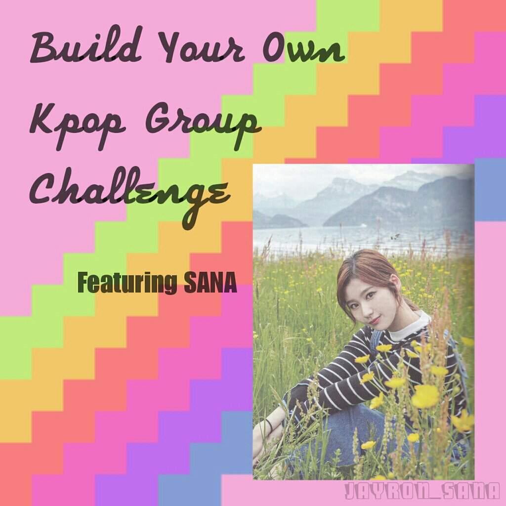 Build Your own kpop Group Challenge | Sana (트와이스) Amino