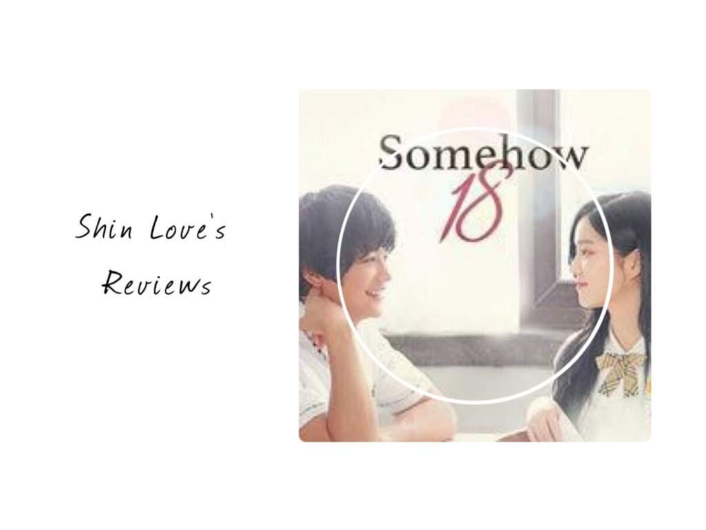 ShinLove's Reviews: Somehow 18   K-Drama Amino