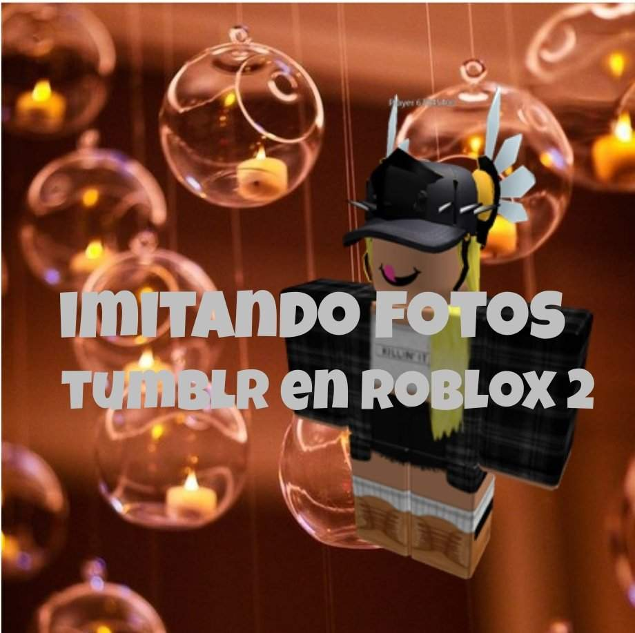 Imitando Fotos Tumblr En Roblox 1 Imitandofotostumblrenroblox2 Roblox Amino En Espanol Amino