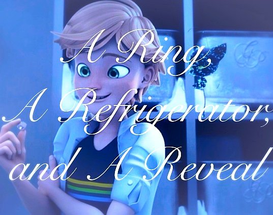A Ring, A Refrigerator, and A Reveal- One-shot | Miraculous