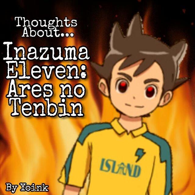 Thoughts About    Inazuma Eleven: Ares No Tenbin | Inazuma Eleven