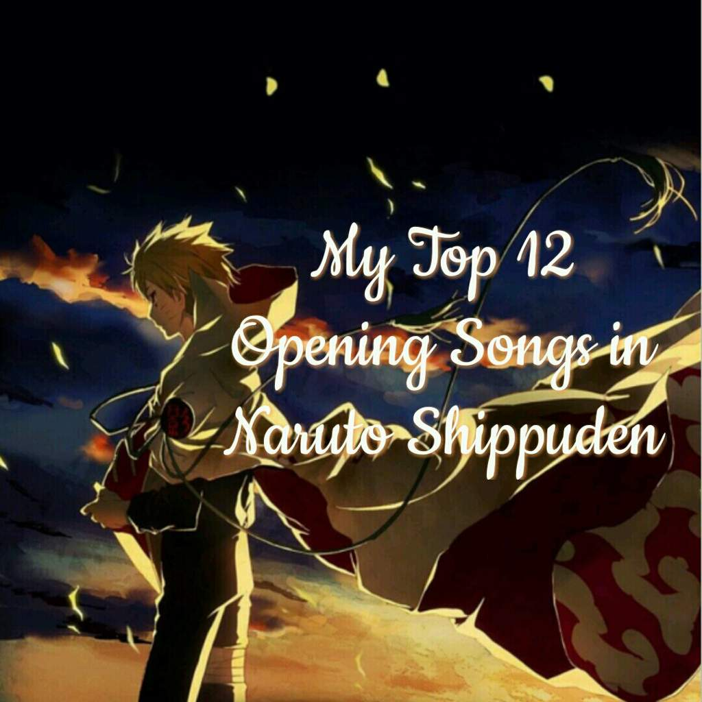 MY TOP 12 OPENING SONGS IN NARUTO SHIPPUDEN | Anime Amino