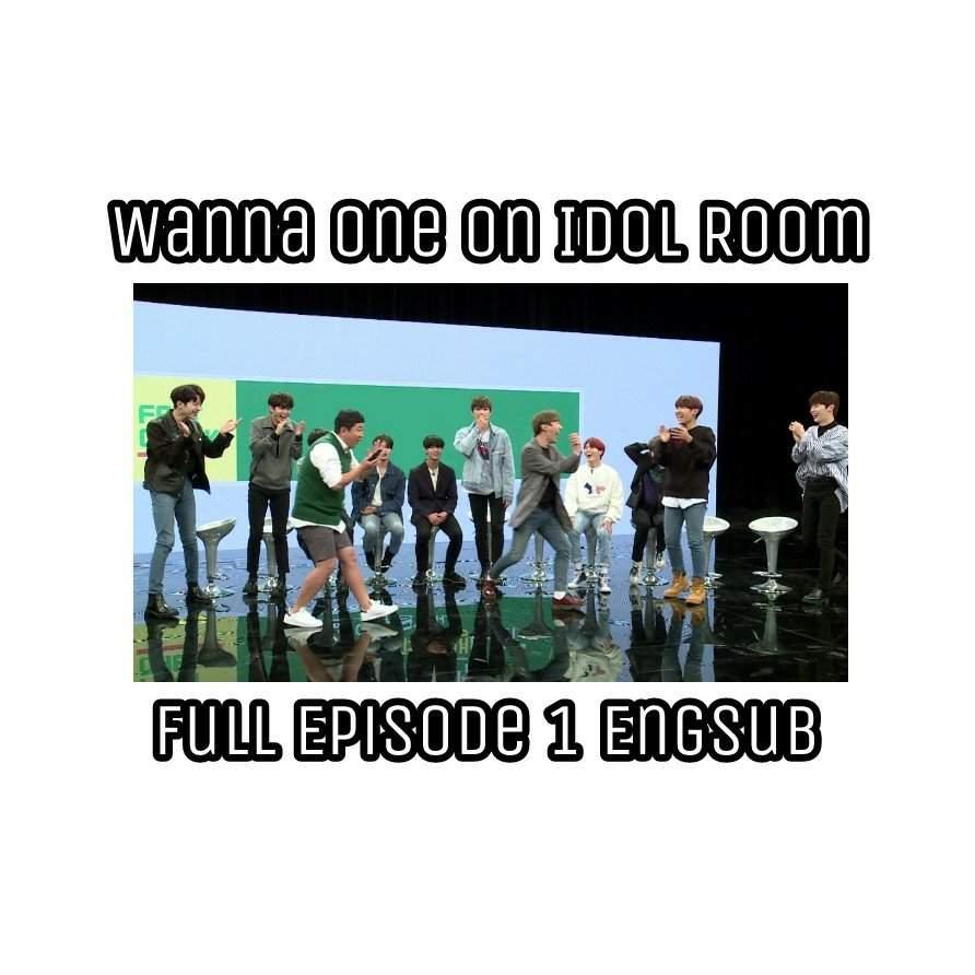 Wanna One | Idol Room Ep 1 - Engsub | Wanna-One(워너원) Amino