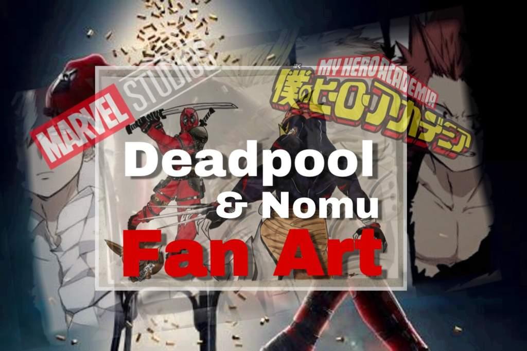 Marvel My Hero Academia Cross Over Deadpool Nomu Original