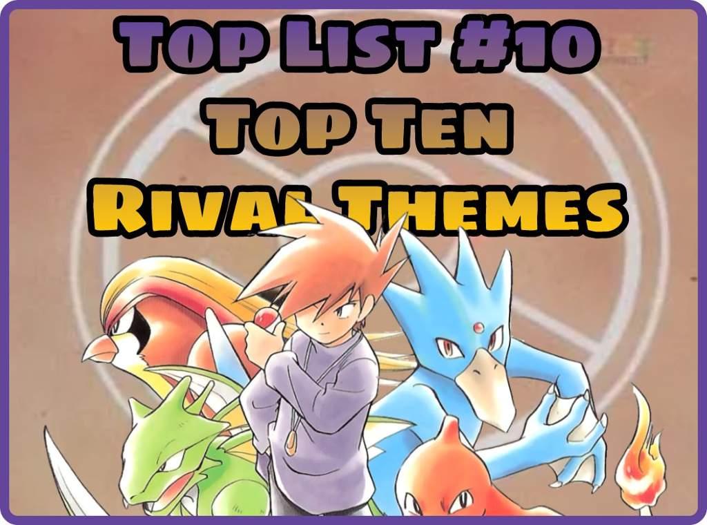 76db926ff3e66 Top List  10  Top 10 Rival Themes!