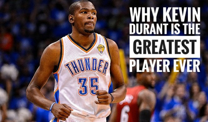 ae9734e75832 Why Kevin Durant is The Greatest Player of All Time