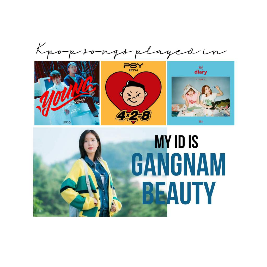 Kpop Songs played in My ID is Gangnam Beauty | K-Drama Amino