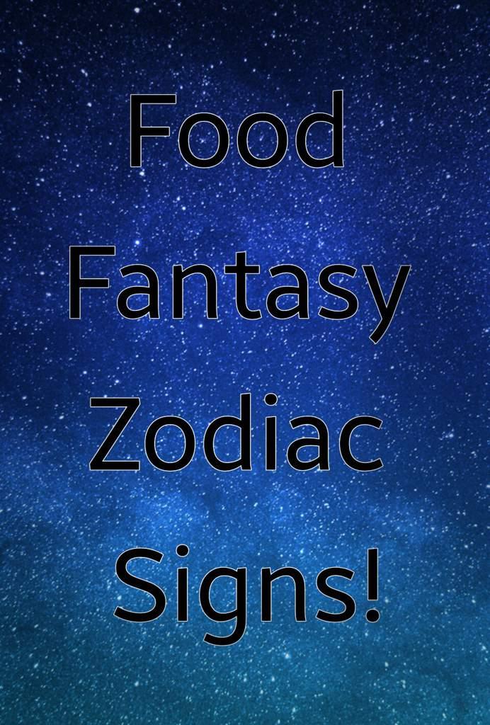 FF-Zodiac Signs! | Food Fantasy Amino