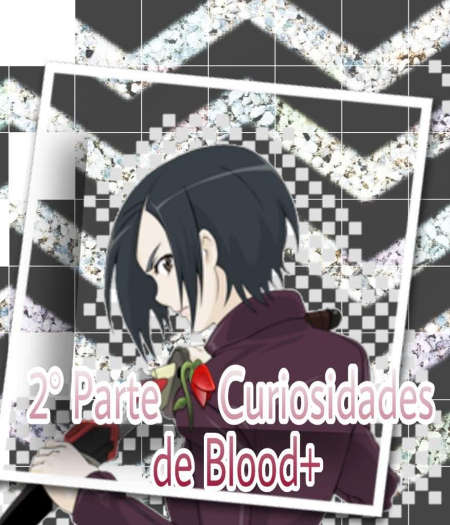 2° Parte 🥀Curiosidades de Blood+||: | Anime, Manga y Juegos