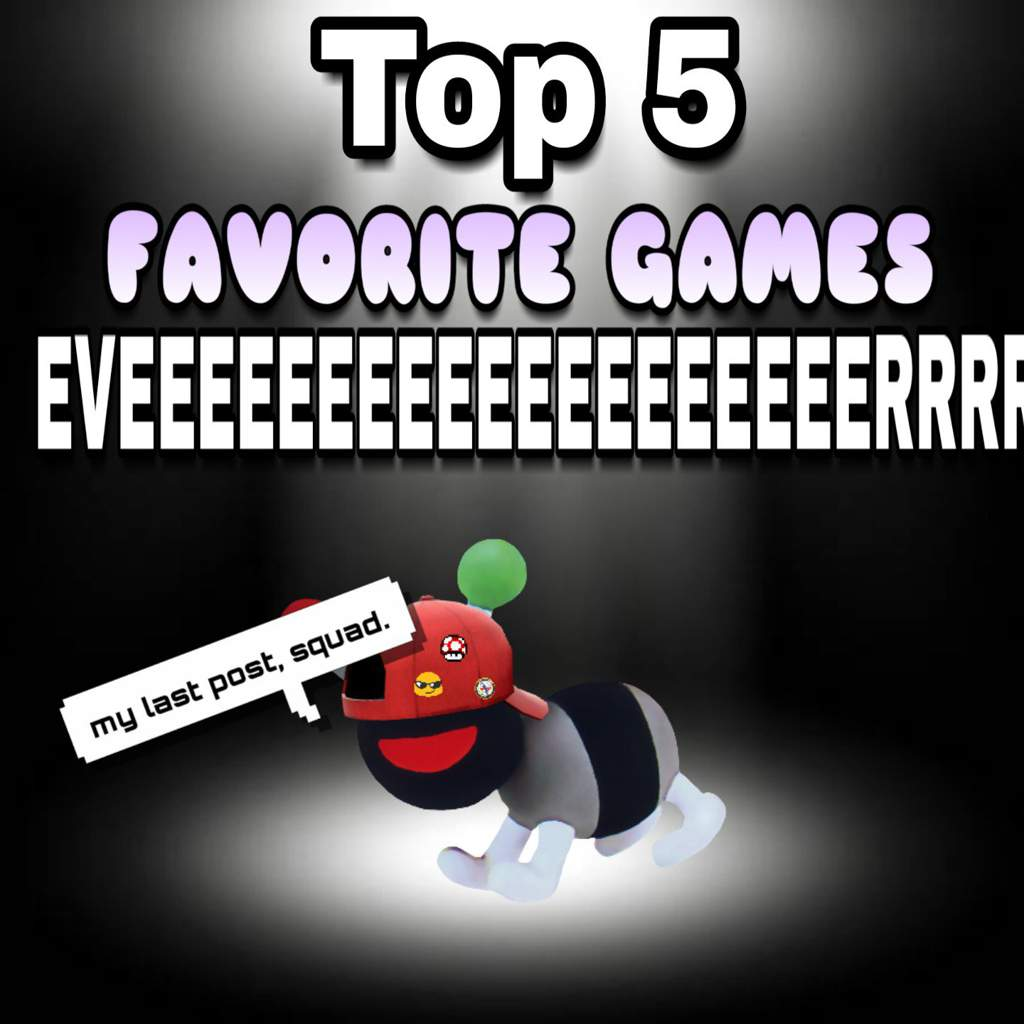 MY TOP 5 FAV GAMES EVER, fam  ~ 🐜   Video Games Amino