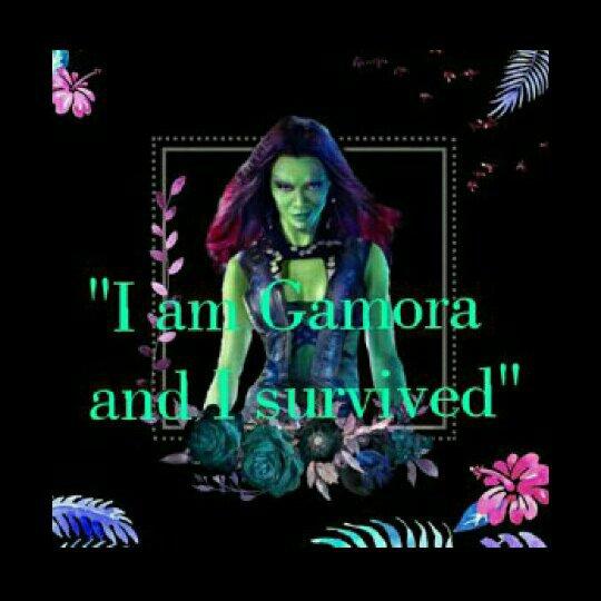 I am Gamora and I survived