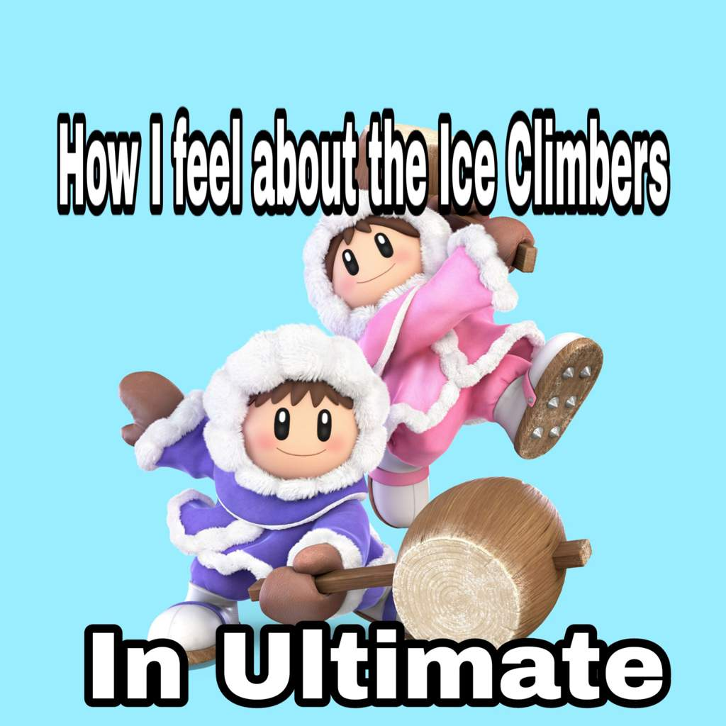 How I feel about the Ice Climbers in Ultimate | Smash Ultimate Amino