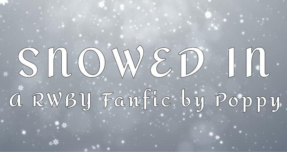Snowed In - RWBY fanfic | RWBY Amino