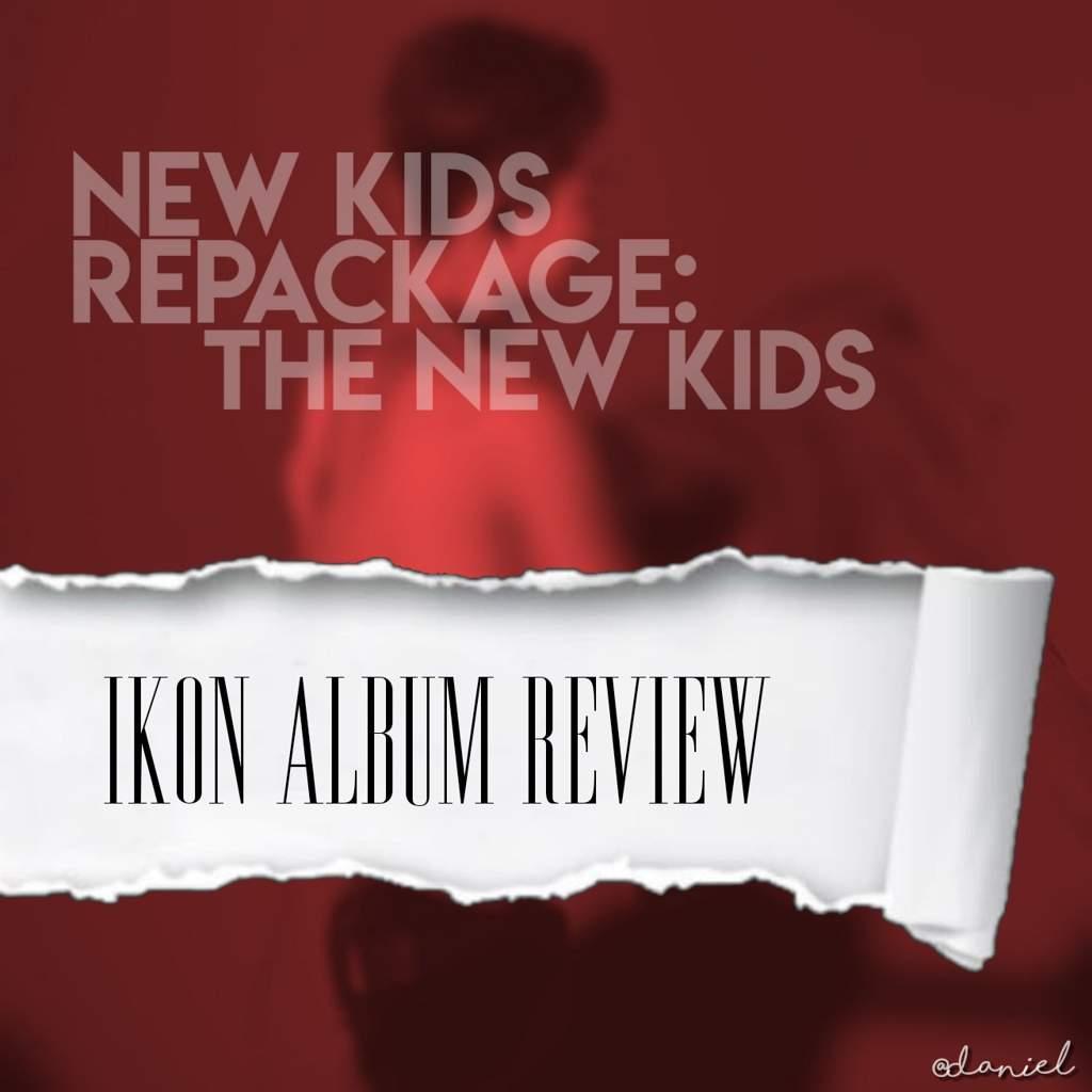 NEW KIDS REPACKAGE: IKON ALBUM REVIEW | K-Pop Amino