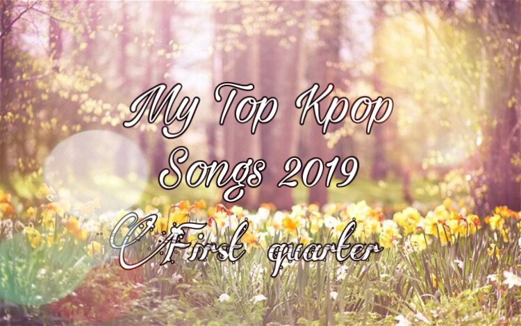 My Top Kpop Songs of 2019(First Quarter) | K-Pop Amino