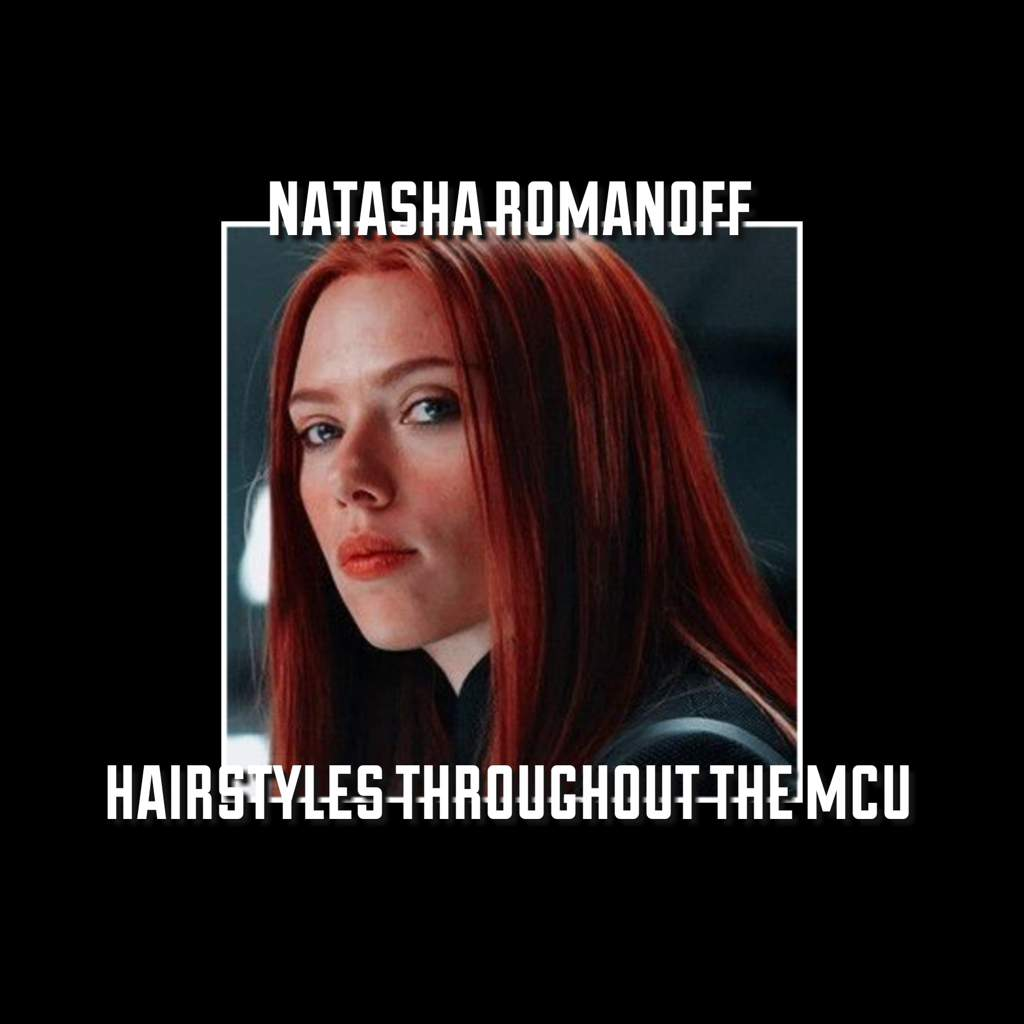 Natasha Romanoff Hairstyles Throughout The Mcu Step By