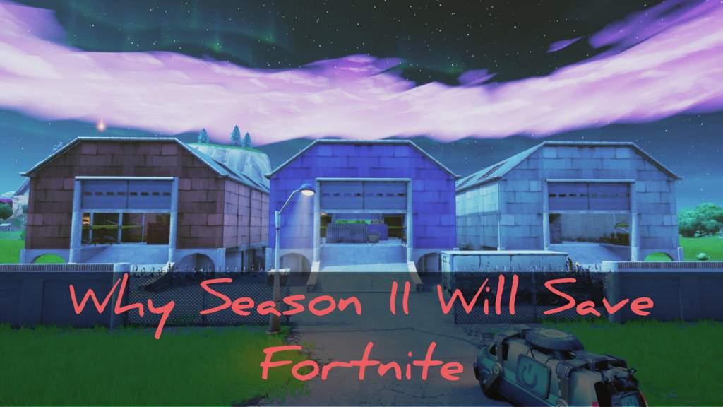 Why Season 11 Chapter 2 Will Save Fortnite Fortnite